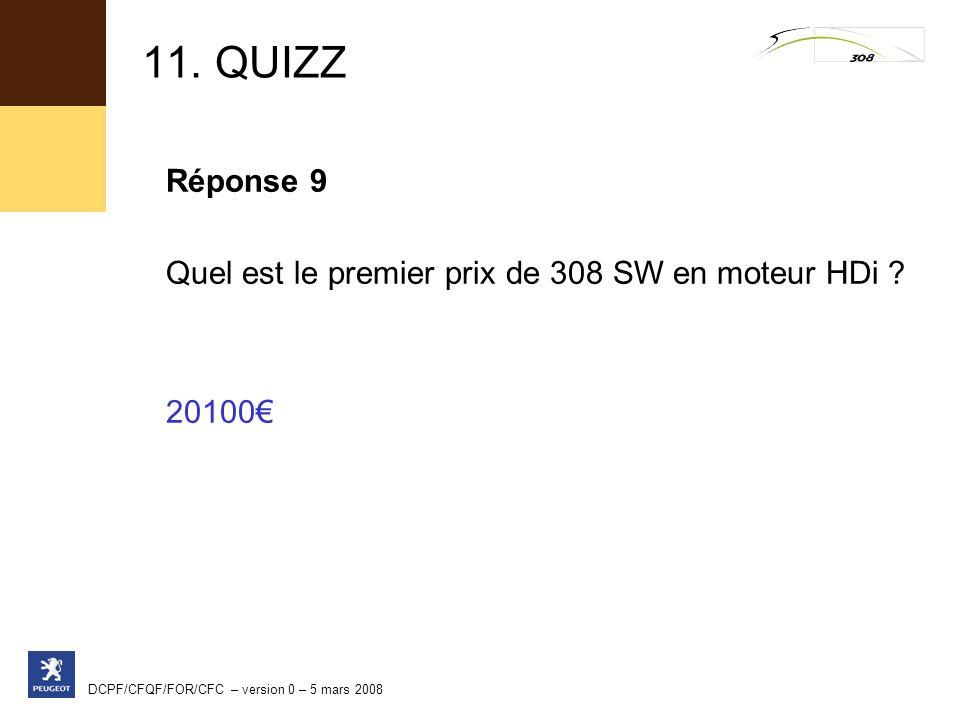 11. QUIZZ Réponse 9 Quel est le premier prix de 308 SW en moteur HDi