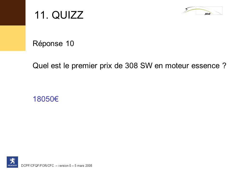 11. QUIZZ Réponse 10. Quel est le premier prix de 308 SW en moteur essence .