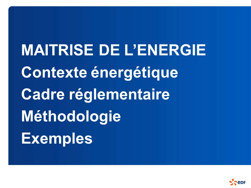 MAITRISE DE L'ENERGIE Contexte énergétique Cadre réglementaire