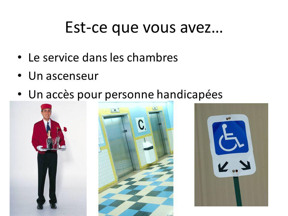 Est-ce que vous avez… Le service dans les chambres Un ascenseur