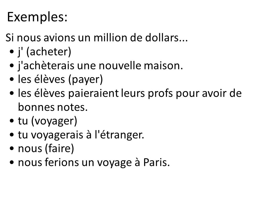 Exemples: Si nous avions un million de dollars... j (acheter)