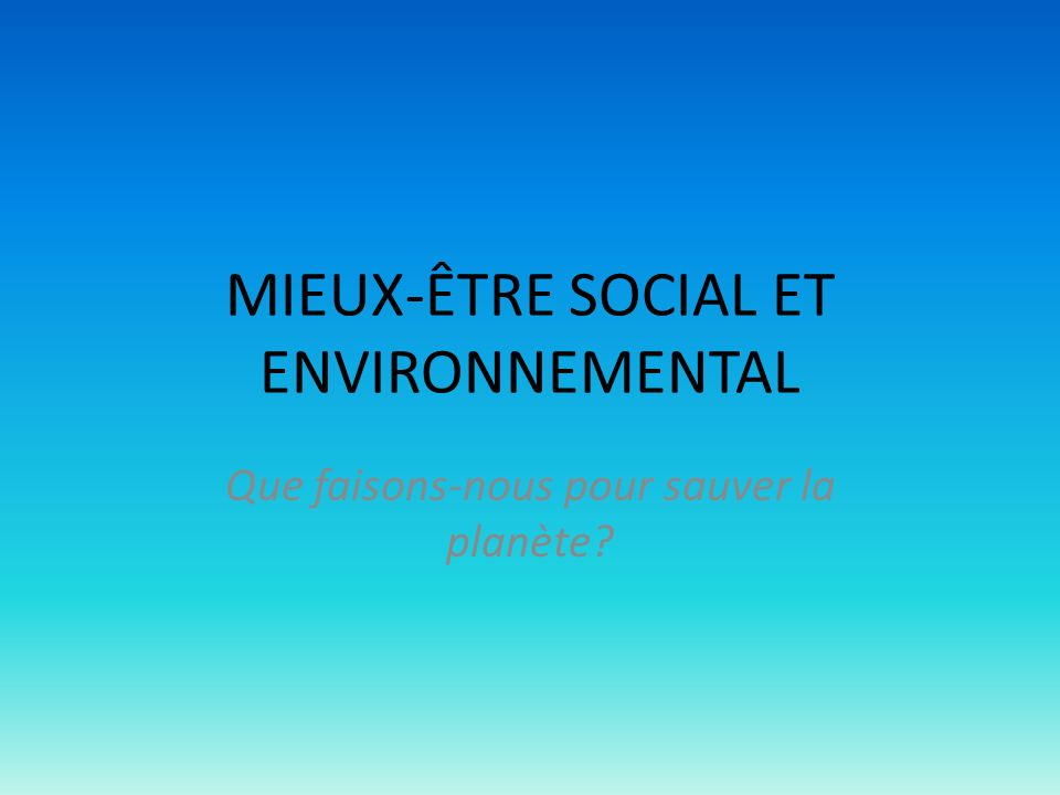 MIEUX-ÊTRE SOCIAL ET ENVIRONNEMENTAL