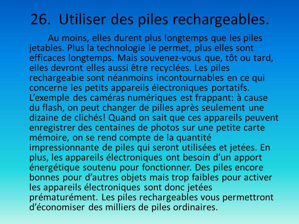 26. Utiliser des piles rechargeables.
