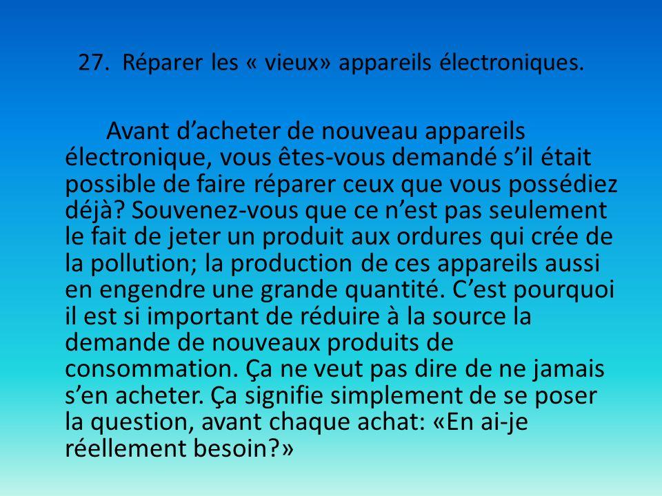 27. Réparer les « vieux» appareils électroniques.