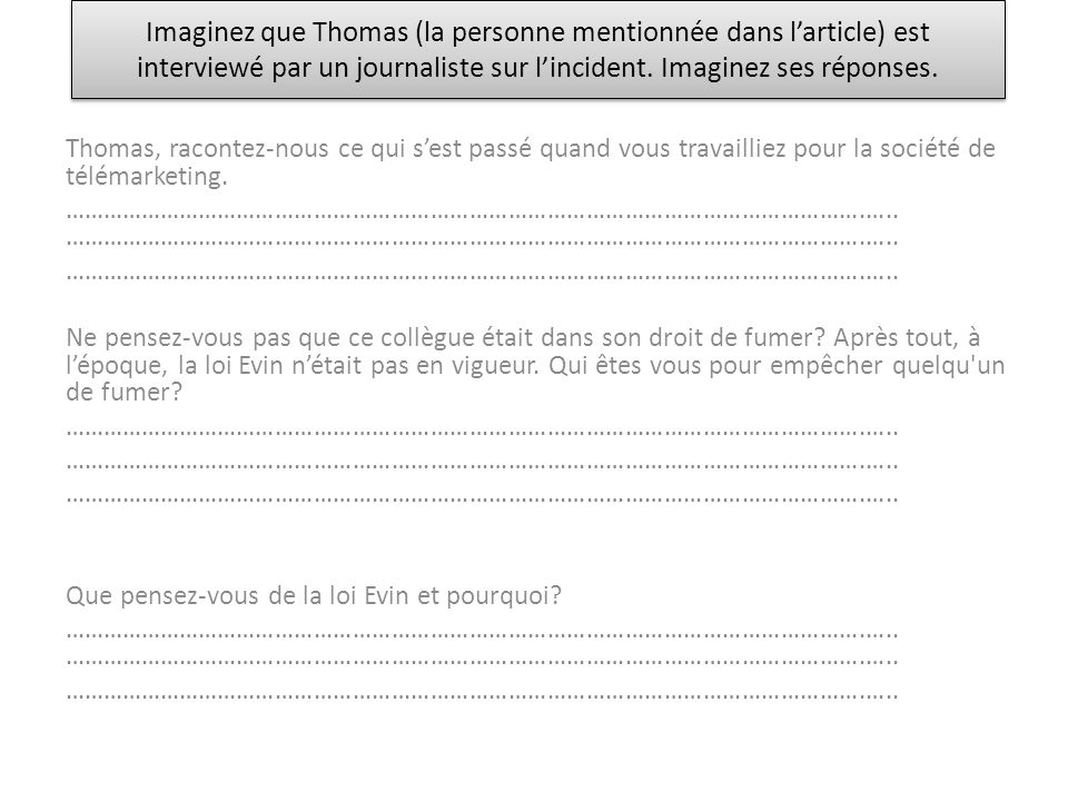 Imaginez que Thomas (la personne mentionnée dans l'article) est interviewé par un journaliste sur l'incident. Imaginez ses réponses.