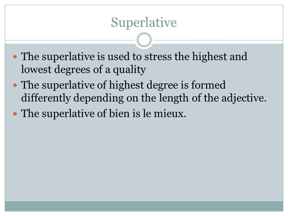 Superlative The superlative is used to stress the highest and lowest degrees of a quality.