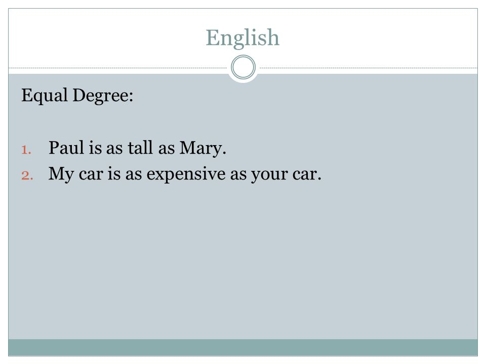 English Equal Degree: Paul is as tall as Mary.