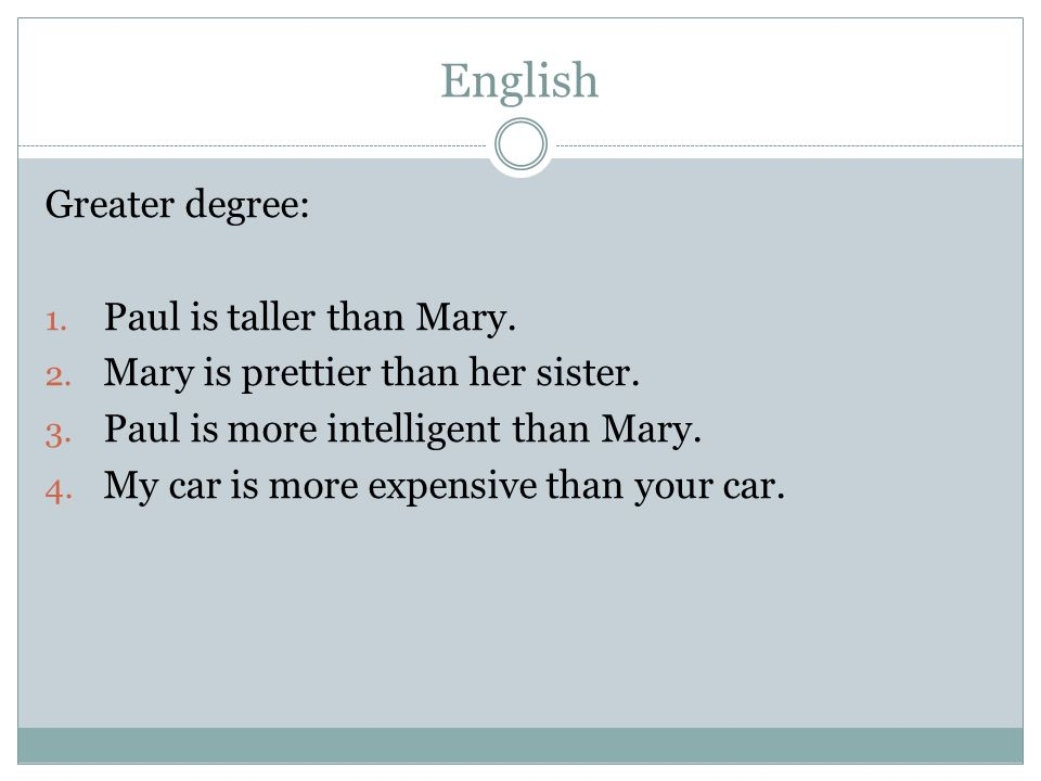 English Greater degree: Paul is taller than Mary.