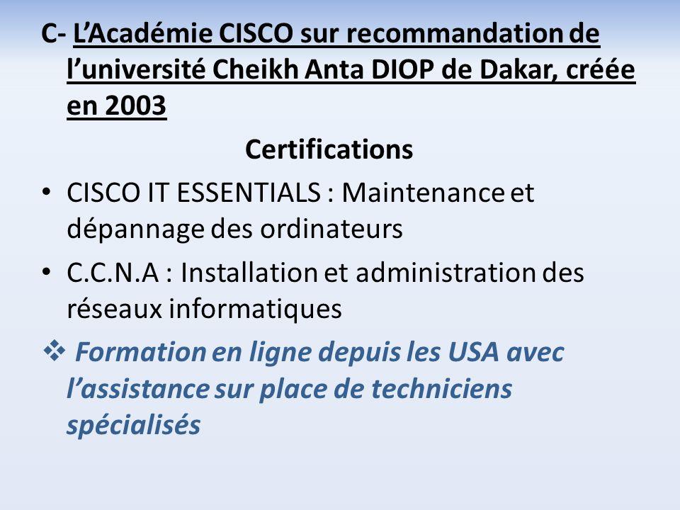 C- L'Académie CISCO sur recommandation de l'université Cheikh Anta DIOP de Dakar, créée en 2003