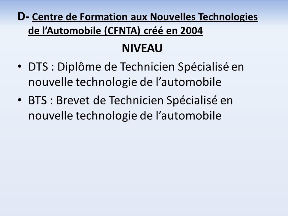 D- Centre de Formation aux Nouvelles Technologies de l'Automobile (CFNTA) créé en 2004