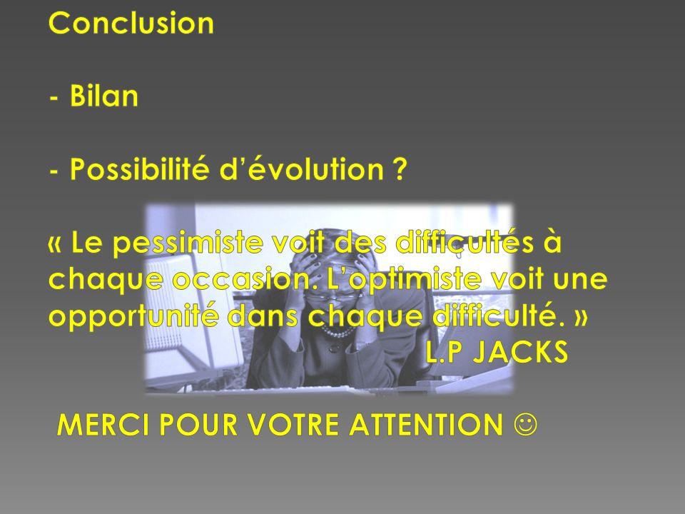 Conclusion - Bilan - Possibilité d'évolution