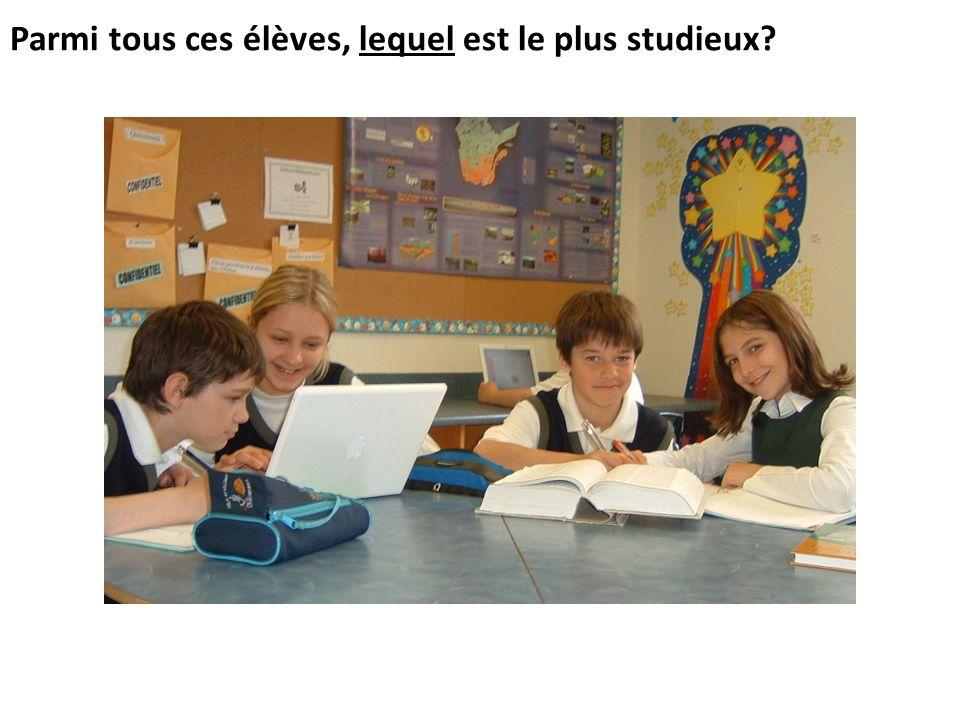 Parmi tous ces élèves, lequel est le plus studieux