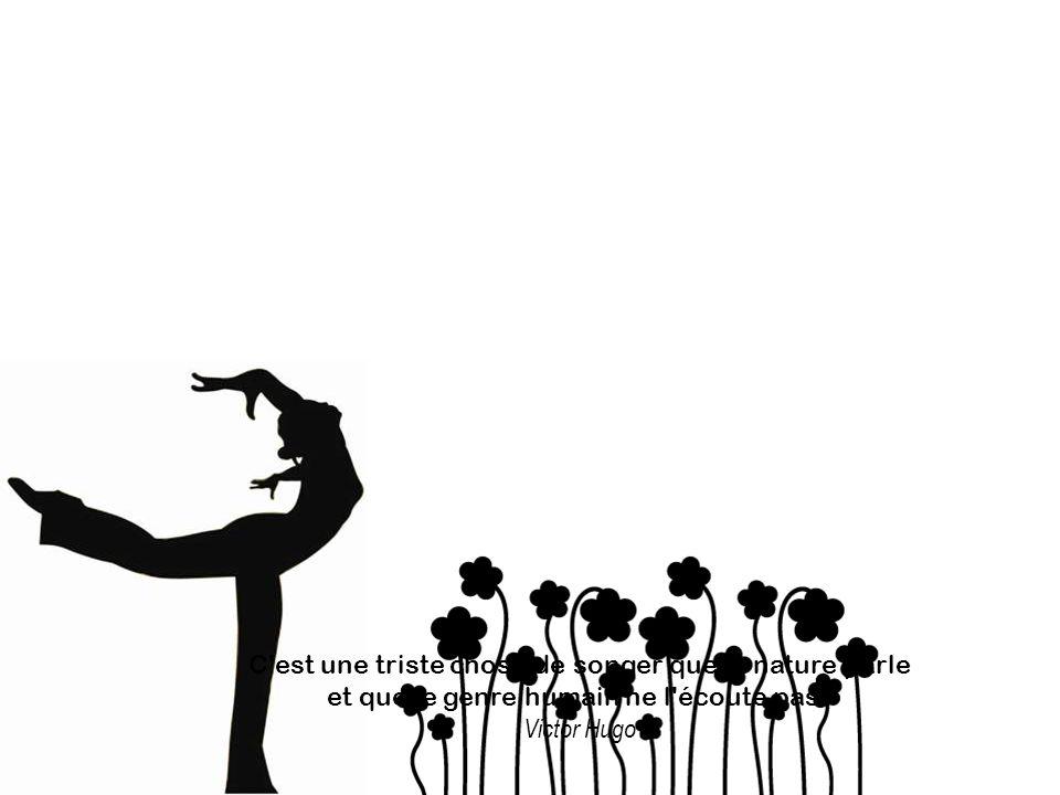 C est une triste chose de songer que la nature parle et que le genre humain ne l écoute pas Victor Hugo