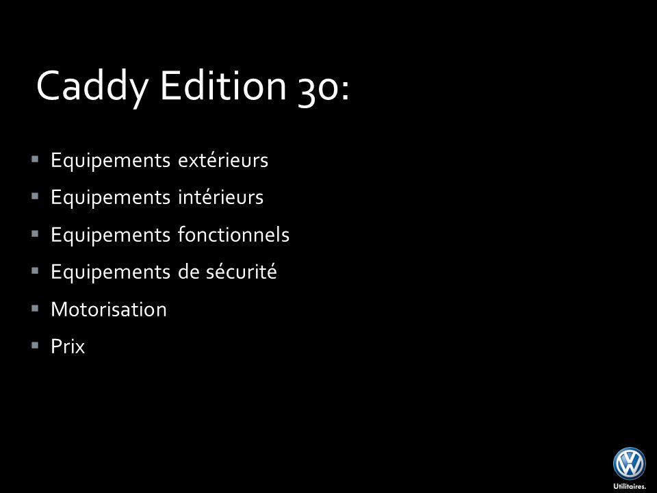 Caddy Edition 30: Equipements extérieurs Equipements intérieurs