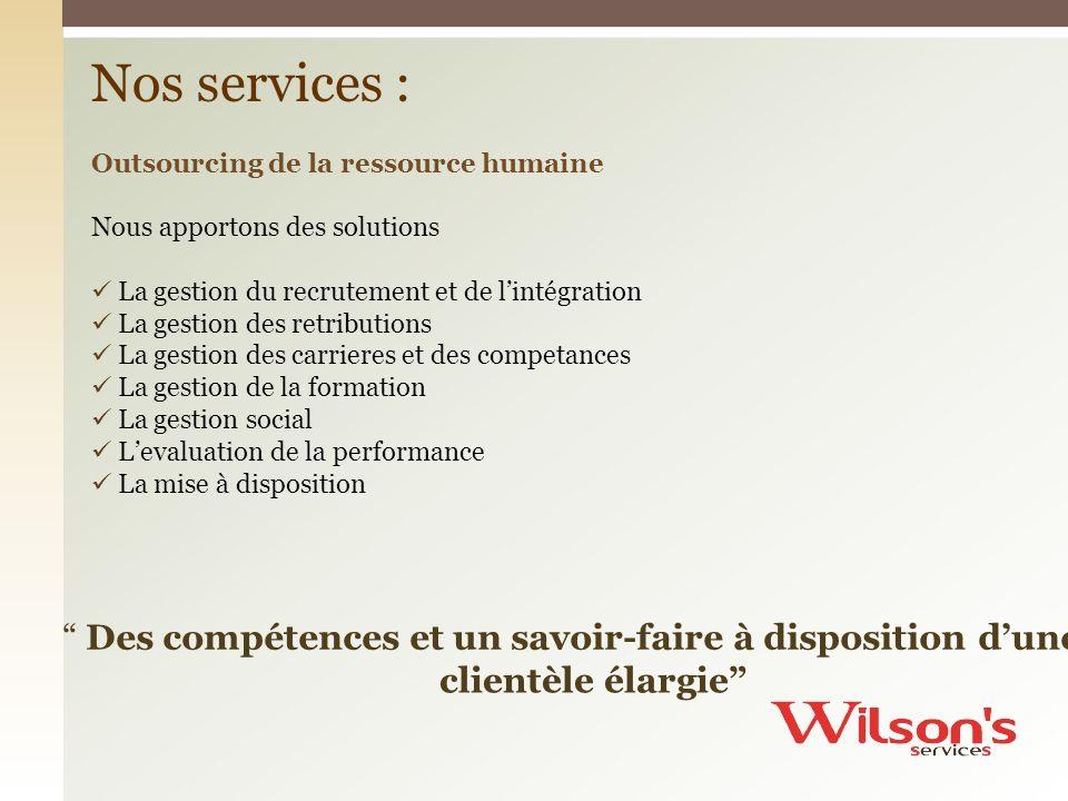 Nos services : Outsourcing de la ressource humaine. Nous apportons des solutions. La gestion du recrutement et de l'intégration.