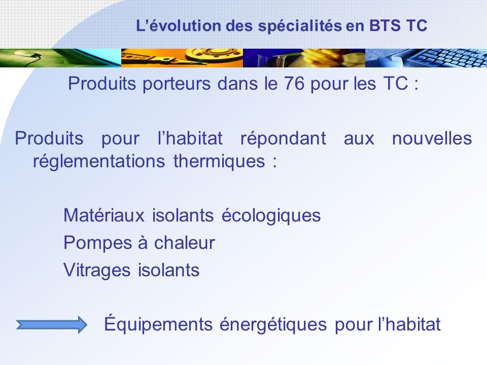 Produits porteurs dans le 76 pour les TC : Produits pour l'habitat répondant aux nouvelles réglementations thermiques : Matériaux isolants écologiques Pompes à chaleur Vitrages isolants Équipements énergétiques pour l'habitat
