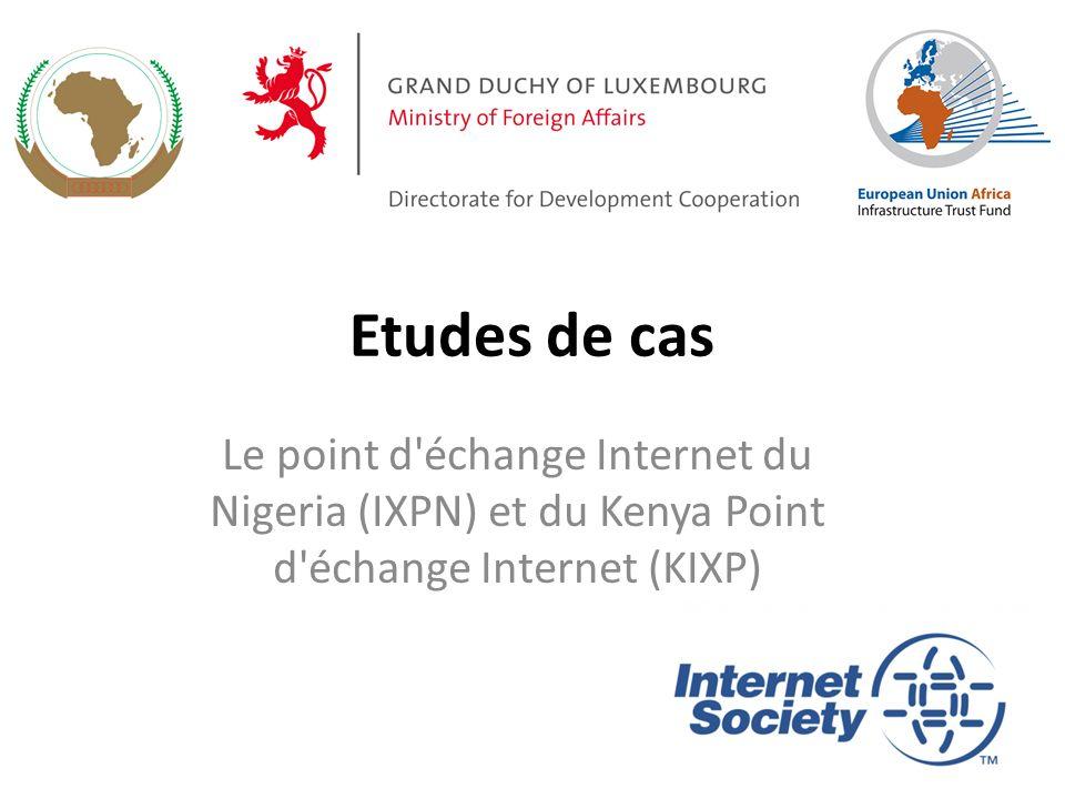 Etudes de cas Le point d échange Internet du Nigeria (IXPN) et du Kenya Point d échange Internet (KIXP)