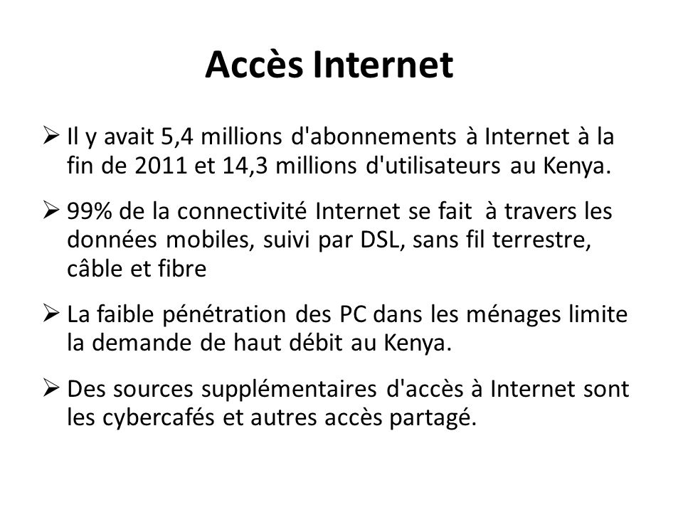 Accès InternetIl y avait 5,4 millions d abonnements à Internet à la fin de 2011 et 14,3 millions d utilisateurs au Kenya.