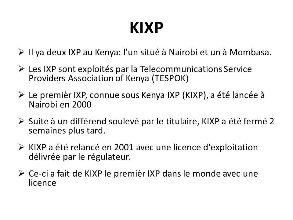 KIXP Il ya deux IXP au Kenya: l un situé à Nairobi et un à Mombasa.