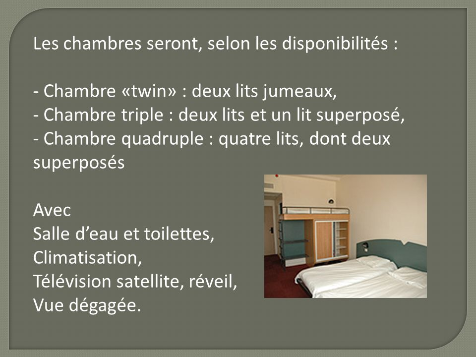 Les chambres seront, selon les disponibilités :
