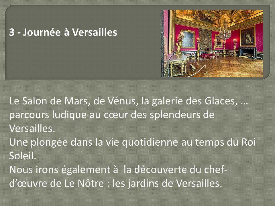 3 - Journée à Versailles Le Salon de Mars, de Vénus, la galerie des Glaces, … parcours ludique au cœur des splendeurs de Versailles.