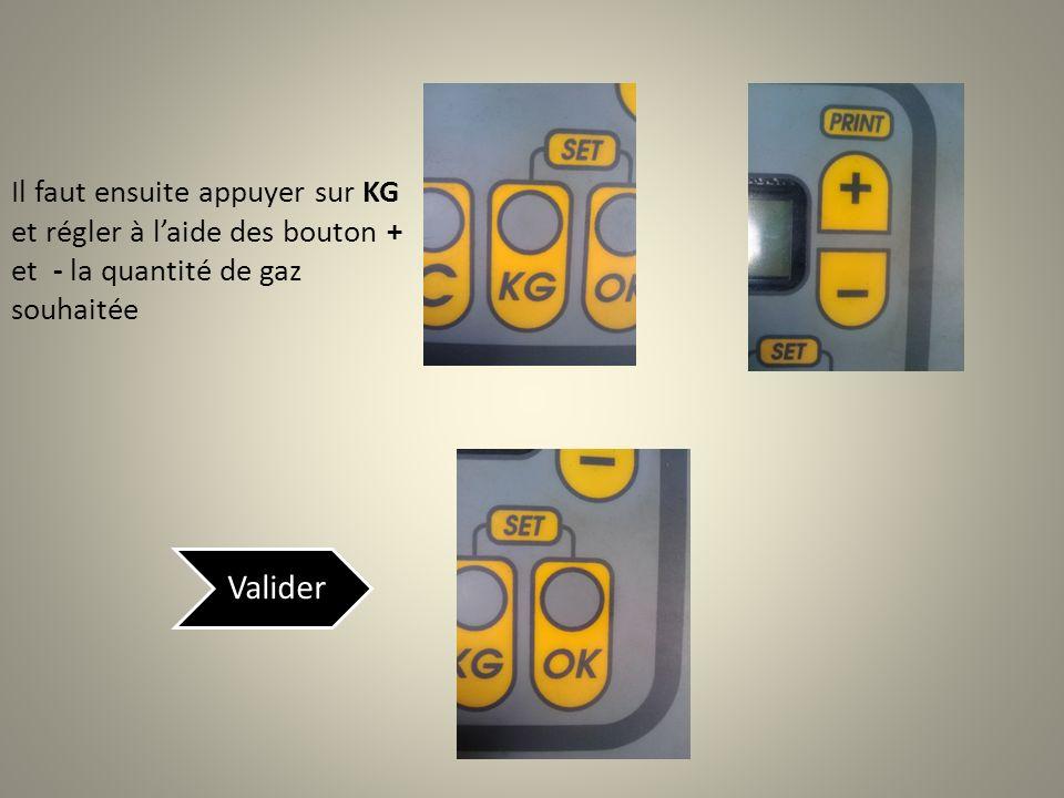 Il faut ensuite appuyer sur KG et régler à l'aide des bouton + et - la quantité de gaz souhaitée