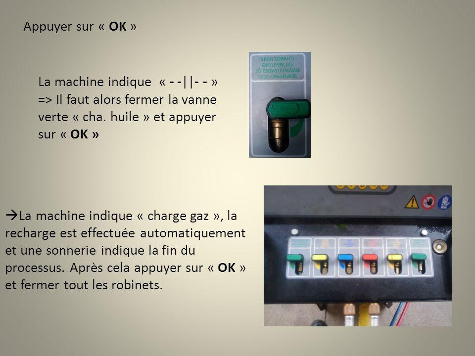 Appuyer sur « OK » La machine indique « - -||- - » => Il faut alors fermer la vanne verte « cha. huile » et appuyer sur « OK »