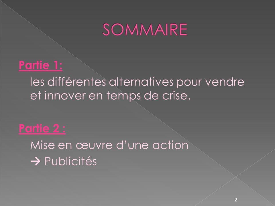 SOMMAIRE Partie 1: les différentes alternatives pour vendre et innover en temps de crise.
