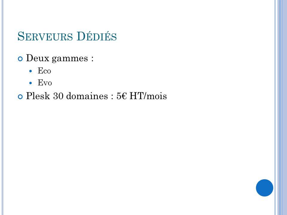 Serveurs Dédiés Deux gammes : Eco Evo Plesk 30 domaines : 5€ HT/mois