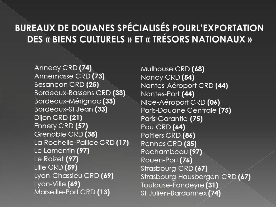 BUREAUX DE DOUANES SPÉCIALISÉS POURL'EXPORTATION DES « BIENS CULTURELS » ET « TRÉSORS NATIONAUX »