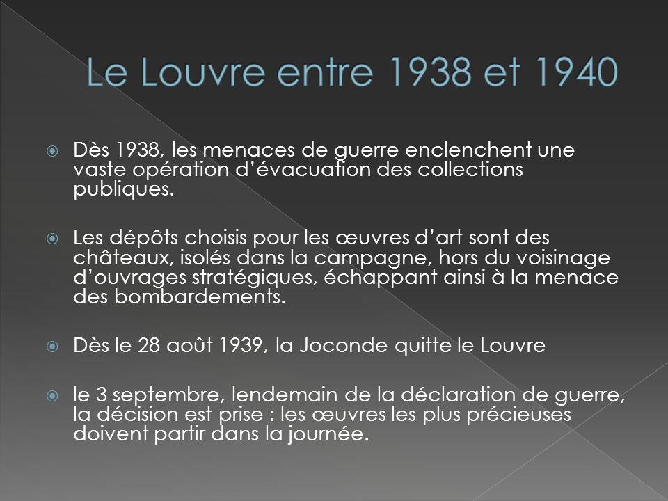 Le Louvre entre 1938 et 1940 Dès 1938, les menaces de guerre enclenchent une vaste opération d'évacuation des collections publiques.