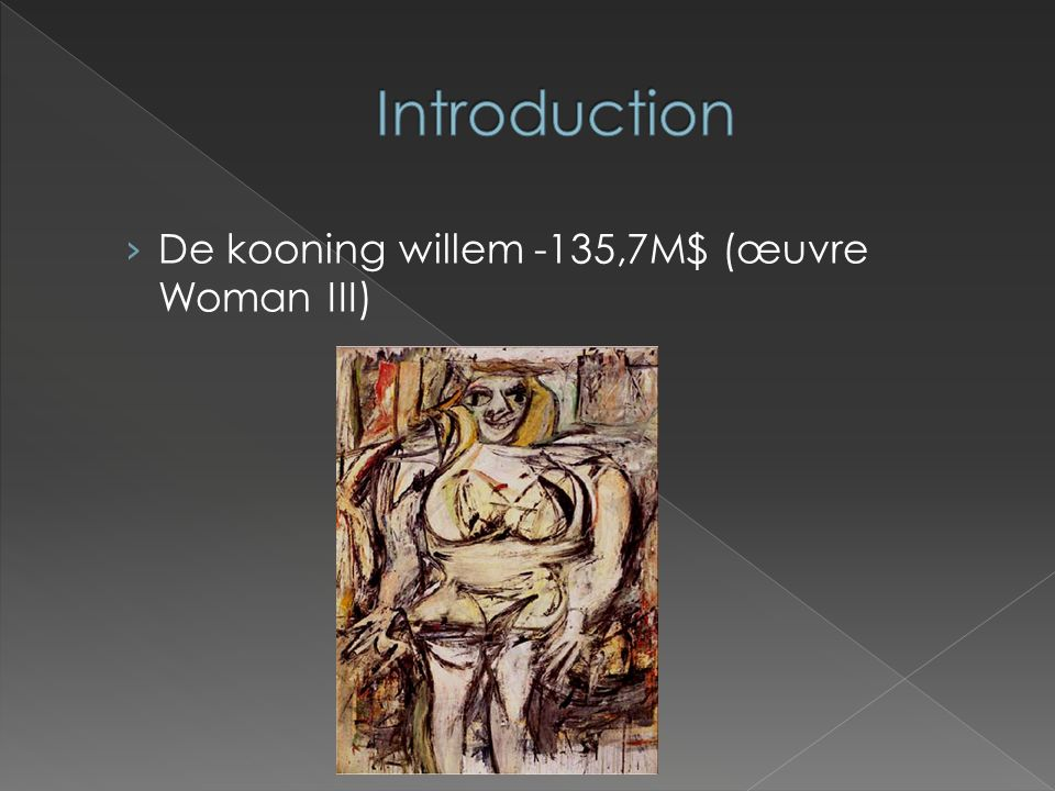 Introduction De kooning willem -135,7M$ (œuvre Woman III)