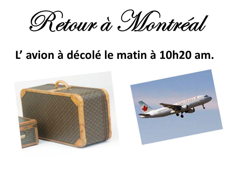 Retour à Montréal L' avion à décolé le matin à 10h20 am.
