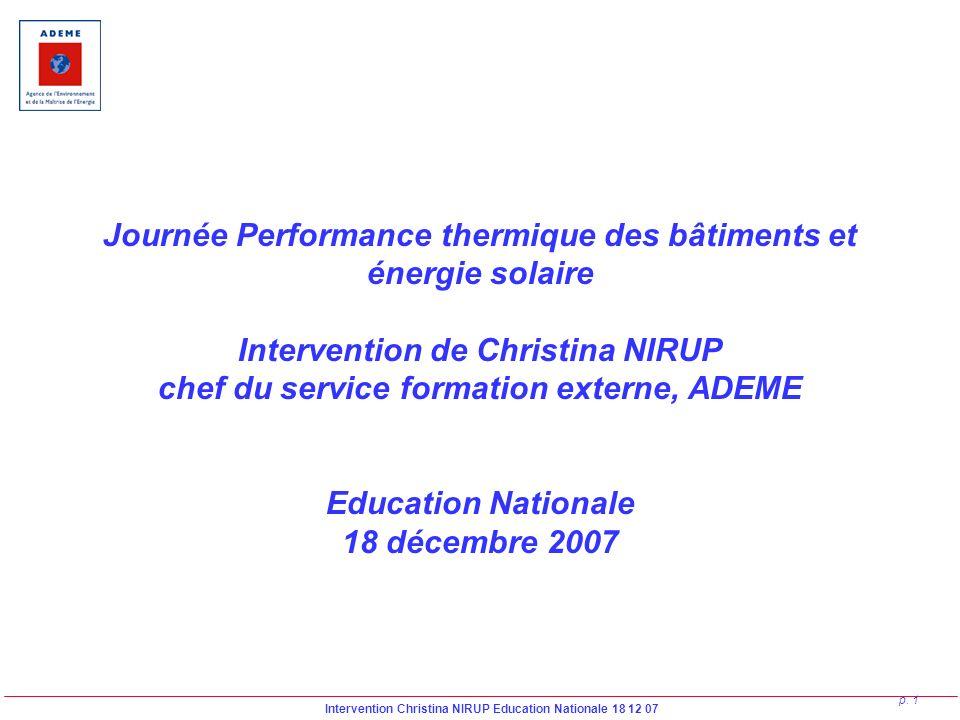 Journée Performance thermique des bâtiments et énergie solaire Intervention de Christina NIRUP chef du service formation externe, ADEME Education Nationale 18 décembre 2007