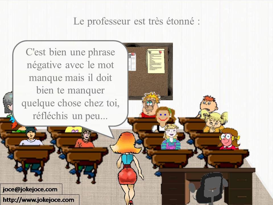 Le professeur est très étonné :