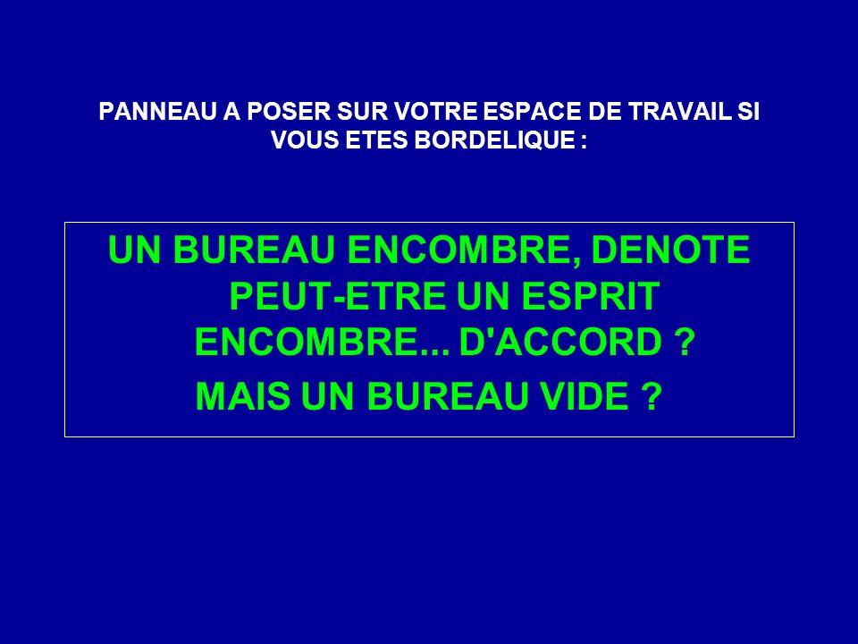 PANNEAU A POSER SUR VOTRE ESPACE DE TRAVAIL SI VOUS ETES BORDELIQUE :