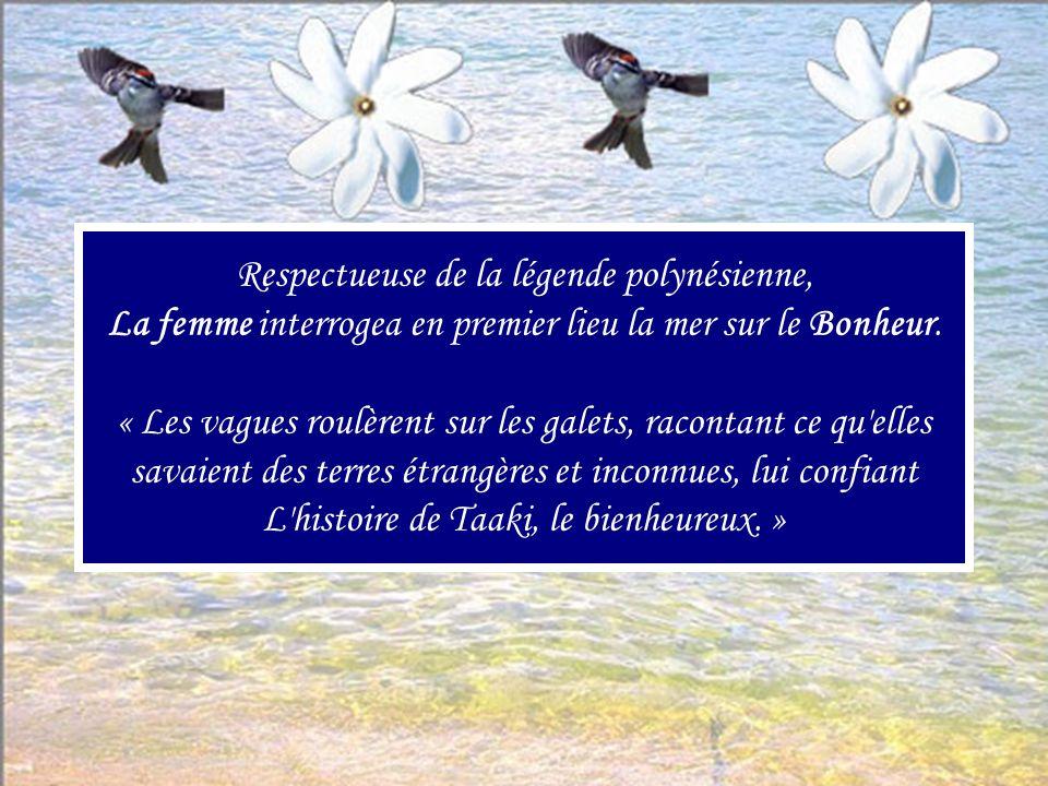 Respectueuse de la légende polynésienne, La femme interrogea en premier lieu la mer sur le Bonheur.
