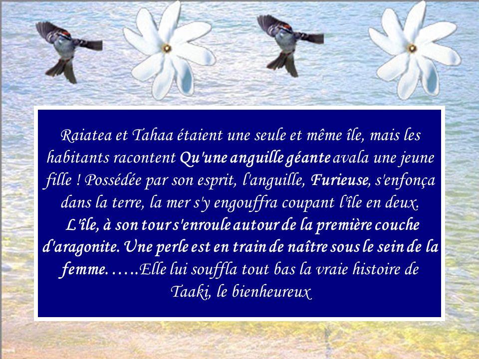Raiatea et Tahaa étaient une seule et même île, mais les habitants racontent Qu une anguille géante avala une jeune fille .
