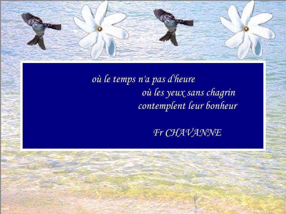 où le temps n a pas d heure où les yeux sans chagrin contemplent leur bonheur Fr CHAVANNE