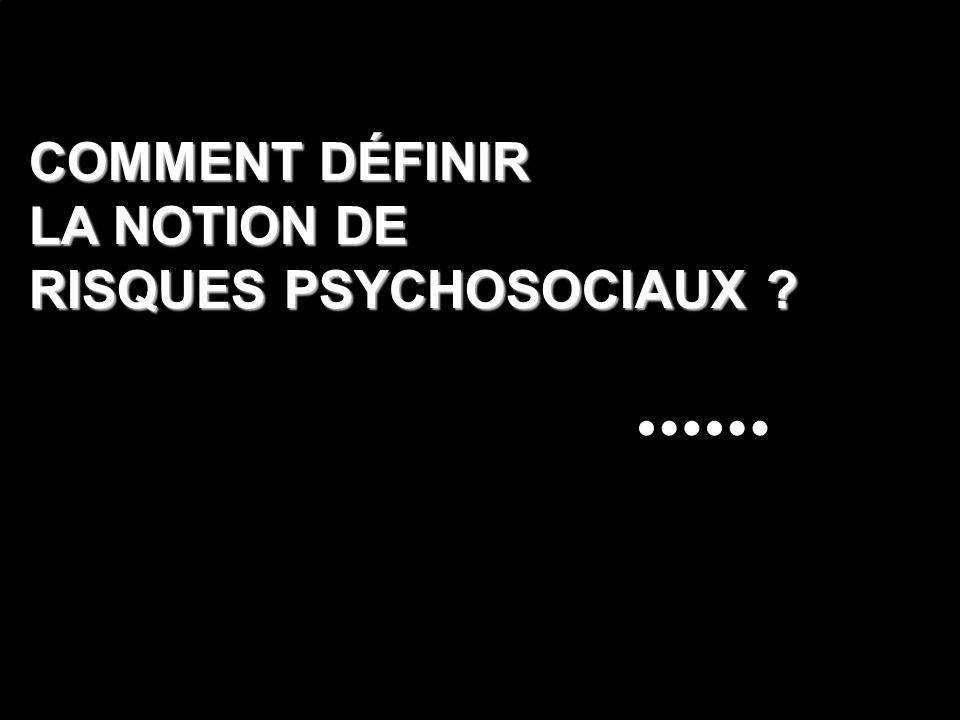 COMMENT DÉFINIR LA NOTION DE RISQUES PSYCHOSOCIAUX