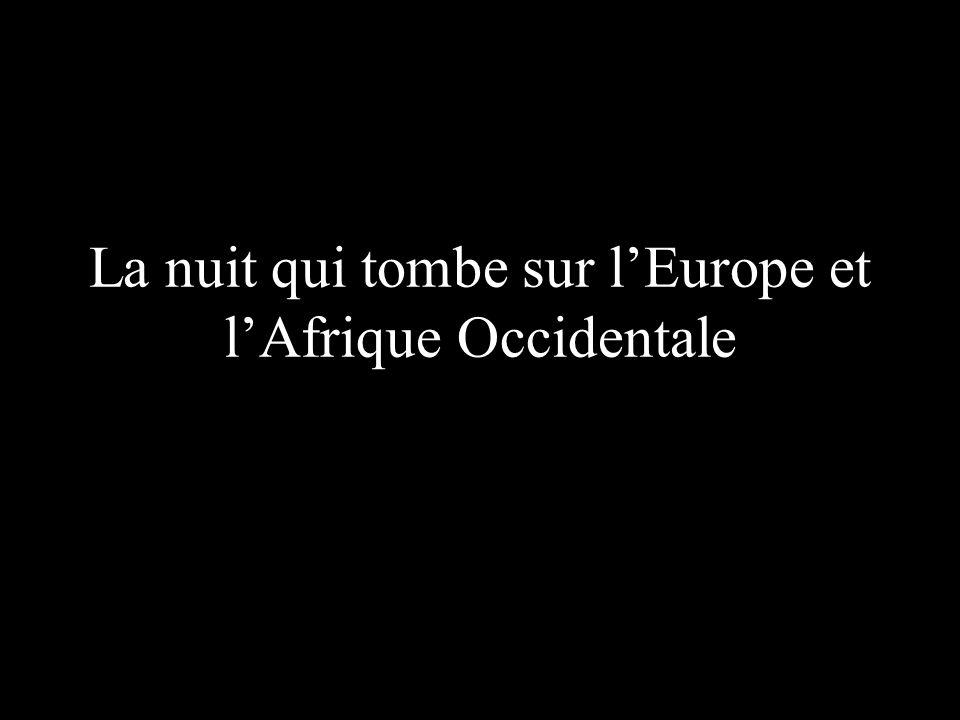 La nuit qui tombe sur l'Europe et l'Afrique Occidentale