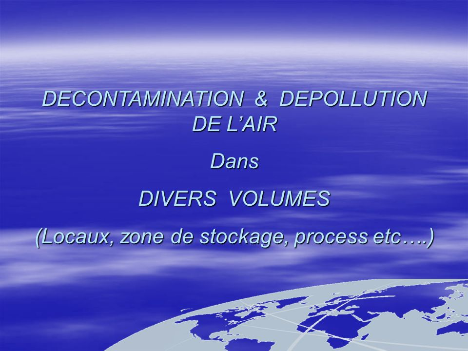 DECONTAMINATION & DEPOLLUTION DE L'AIR Dans DIVERS VOLUMES