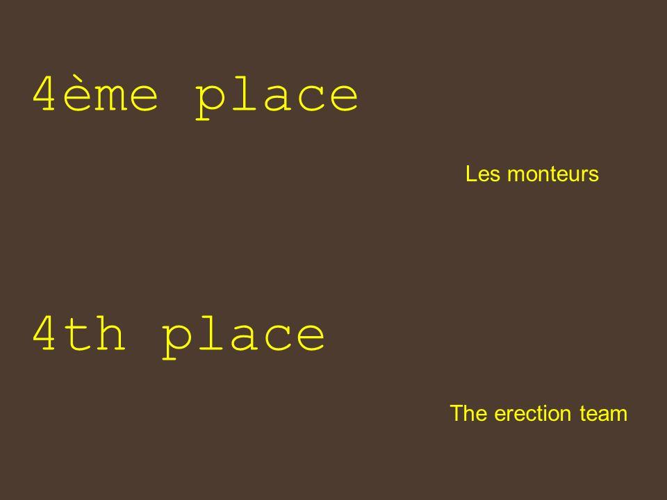 4ème place Les monteurs 4th place The erection team