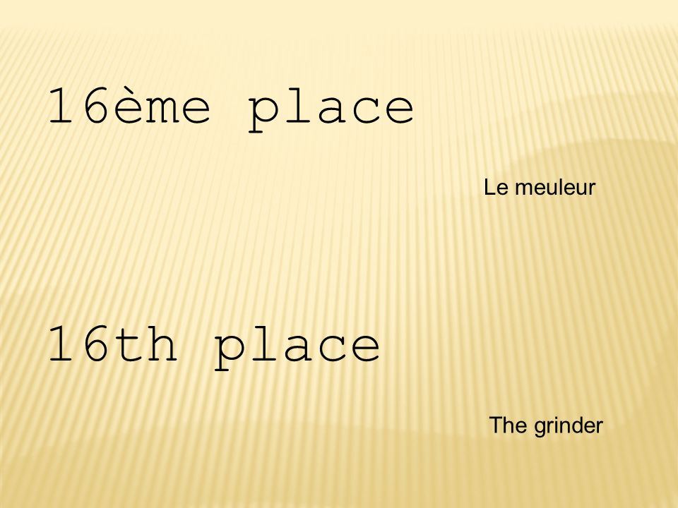 16ème place Le meuleur 16th place The grinder