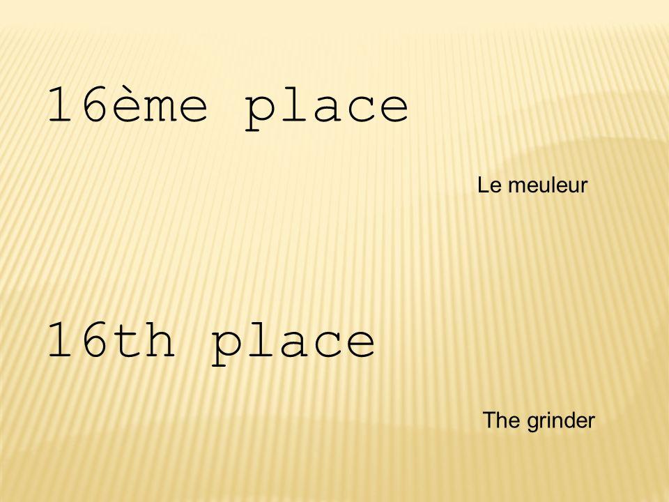 16ème place Le meuleur 16th place The grinder