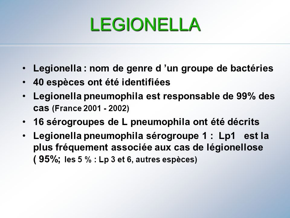 LEGIONELLA Legionella : nom de genre d 'un groupe de bactéries