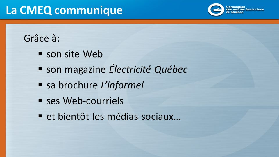 La CMEQ communique Grâce à: son site Web