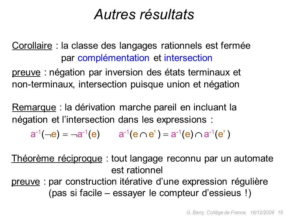 Autres résultats Corollaire : la classe des langages rationnels est fermée. Corollaire : par complémentation et intersection.