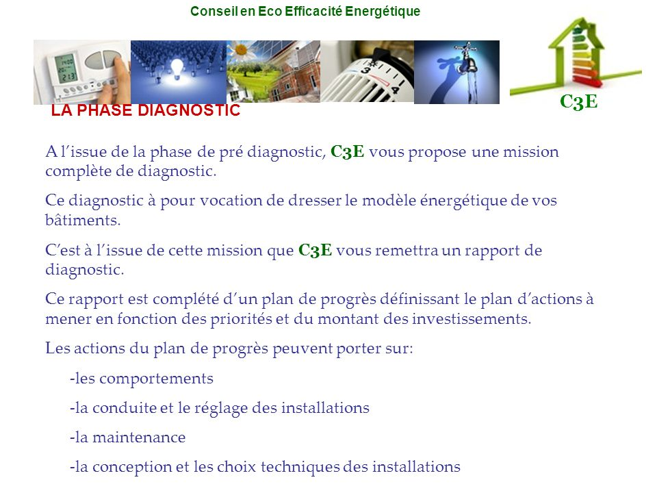 LA PHASE DIAGNOSTIC A l'issue de la phase de pré diagnostic, C3E vous propose une mission complète de diagnostic.