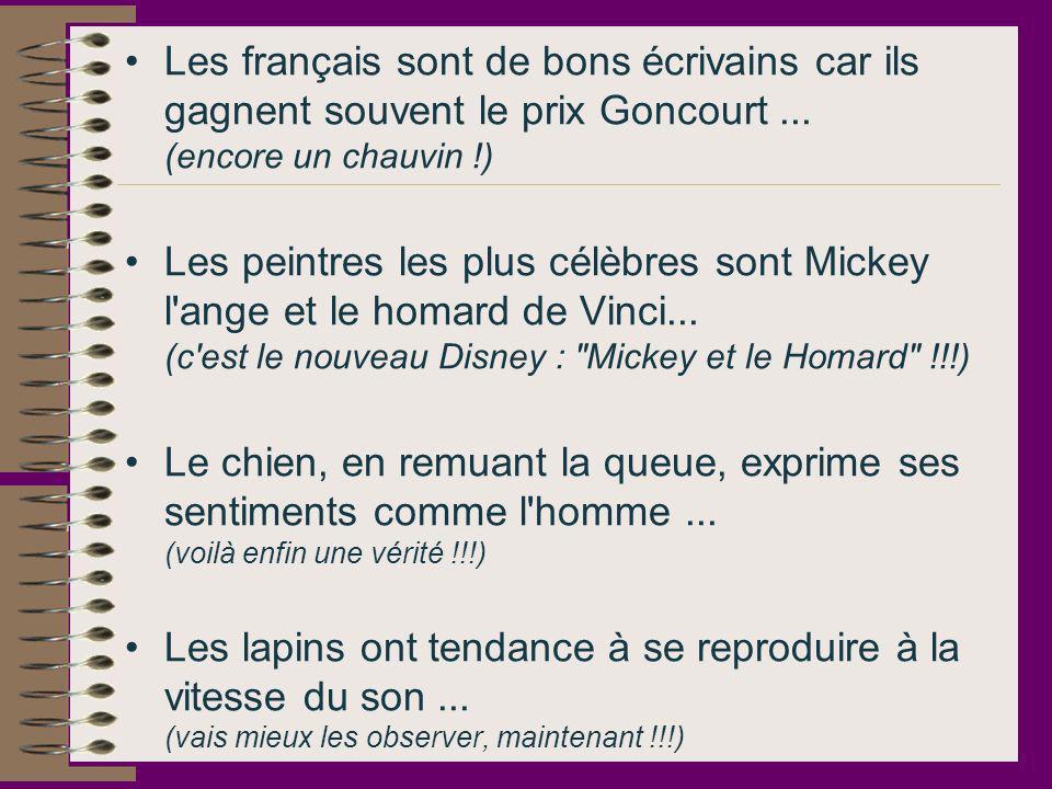 Les français sont de bons écrivains car ils gagnent souvent le prix Goncourt ... (encore un chauvin !)